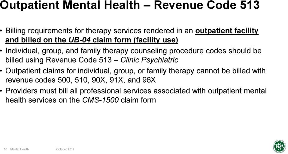 Code 513 Clinic Psychiatric Outpatient claims for individual, group, or family therapy cannot be billed with revenue codes 500, 510,