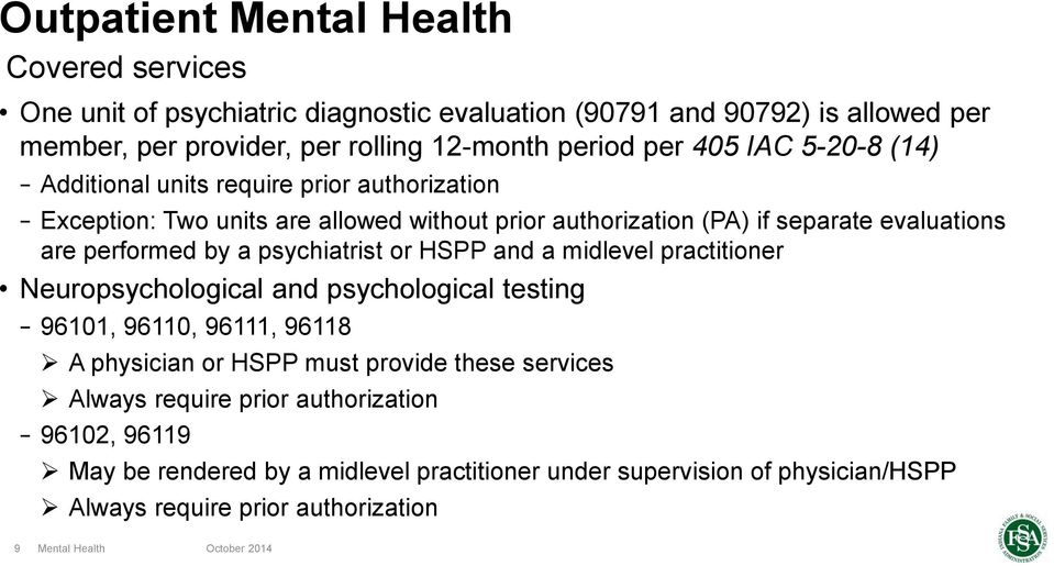 performed by a psychiatrist or HSPP and a midlevel practitioner Neuropsychological and psychological testing 96101, 96110, 96111, 96118 A physician or HSPP must provide
