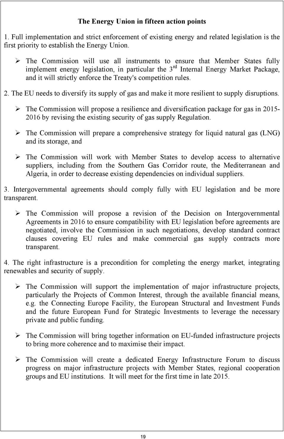 Treaty's competition rules. 2. The EU needs to diversify its supply of gas and make it more resilient to supply disruptions.