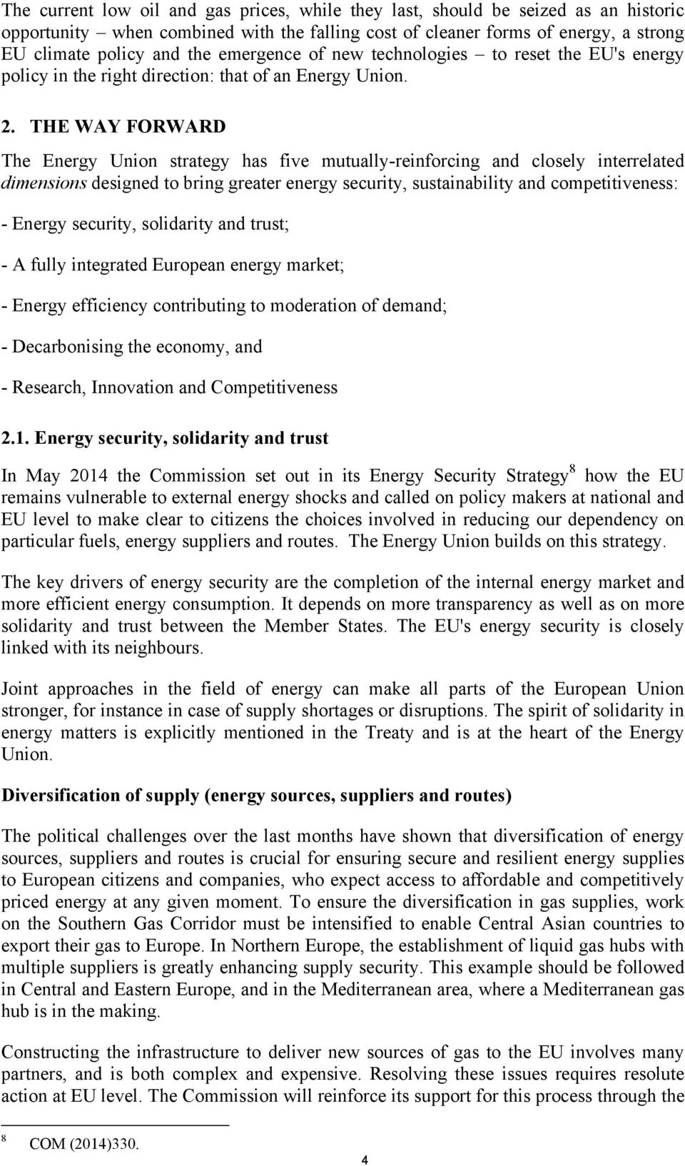 THE WAY FORWARD The Energy Union strategy has five mutually-reinforcing and closely interrelated dimensions designed to bring greater energy security, sustainability and competitiveness: - Energy