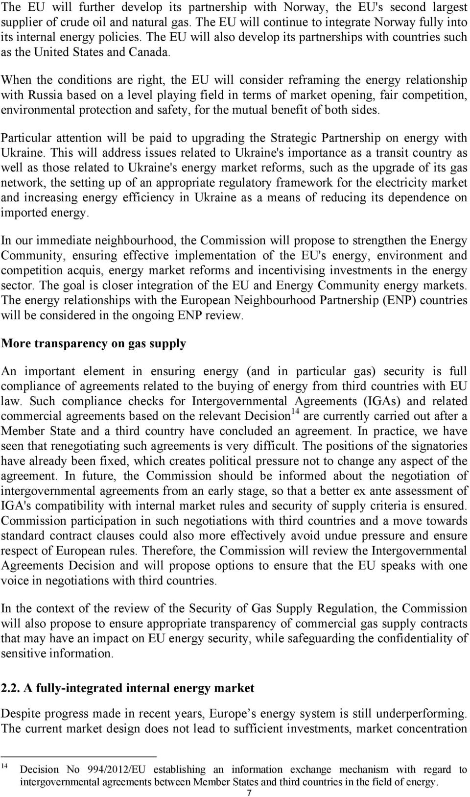 When the conditions are right, the EU will consider reframing the energy relationship with Russia based on a level playing field in terms of market opening, fair competition, environmental protection