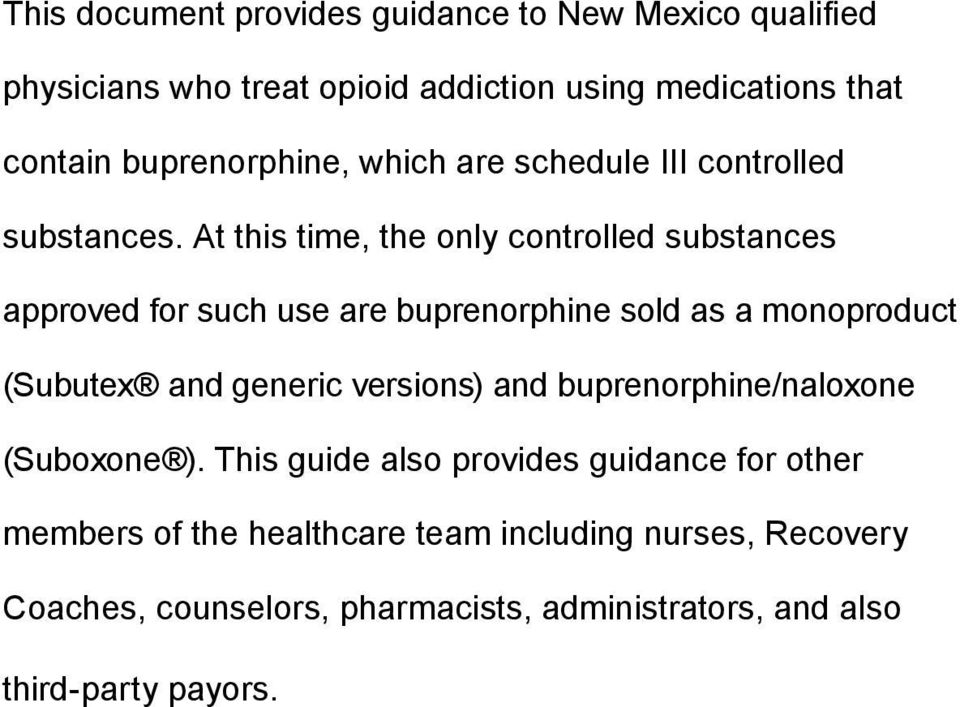 At this time, the only controlled substances approved for such use are buprenorphine sold as a monoproduct (Subutex and generic