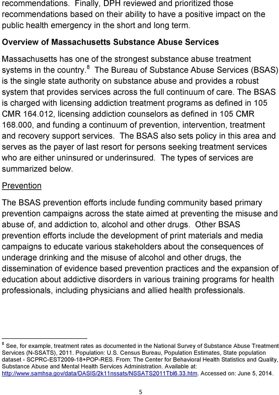 8 The Bureau of Substance Abuse Services (BSAS) is the single state authority on substance abuse and provides a robust system that provides services across the full continuum of care.