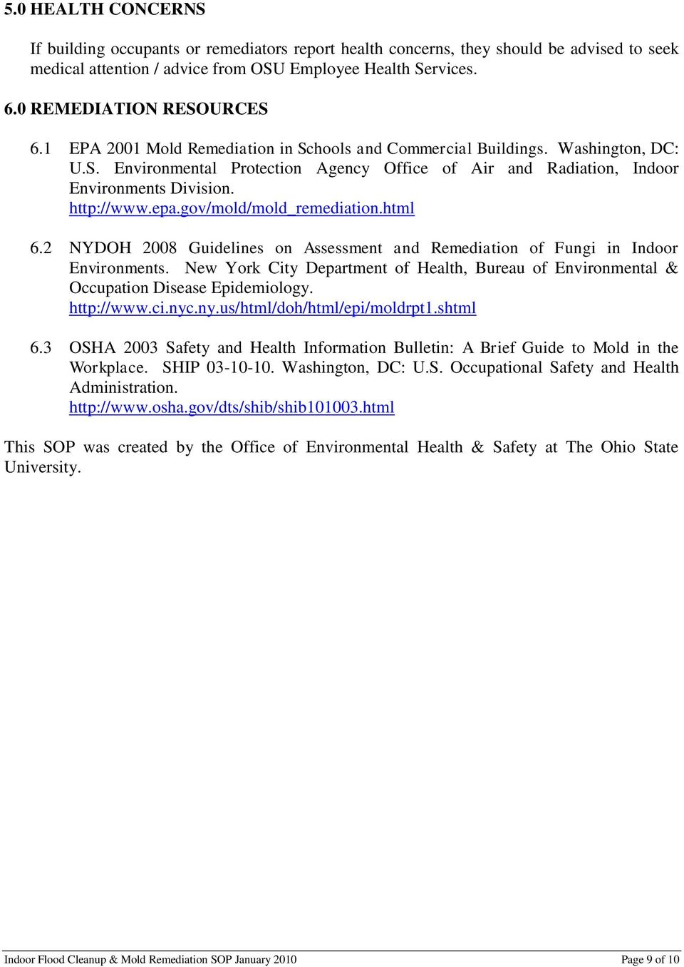 http://www.epa.gov/mold/mold_remediation.html 6.2 NYDOH 2008 Guidelines on Assessment and Remediation of Fungi in Indoor Environments.