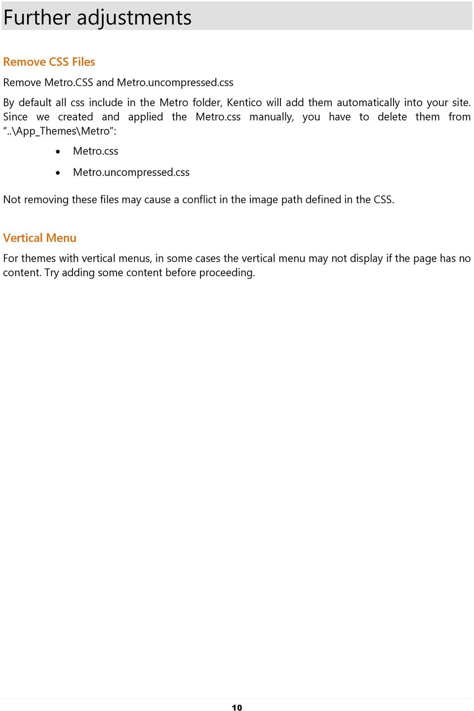 css manually, you have to delete them from..\app_themes\ Metro :