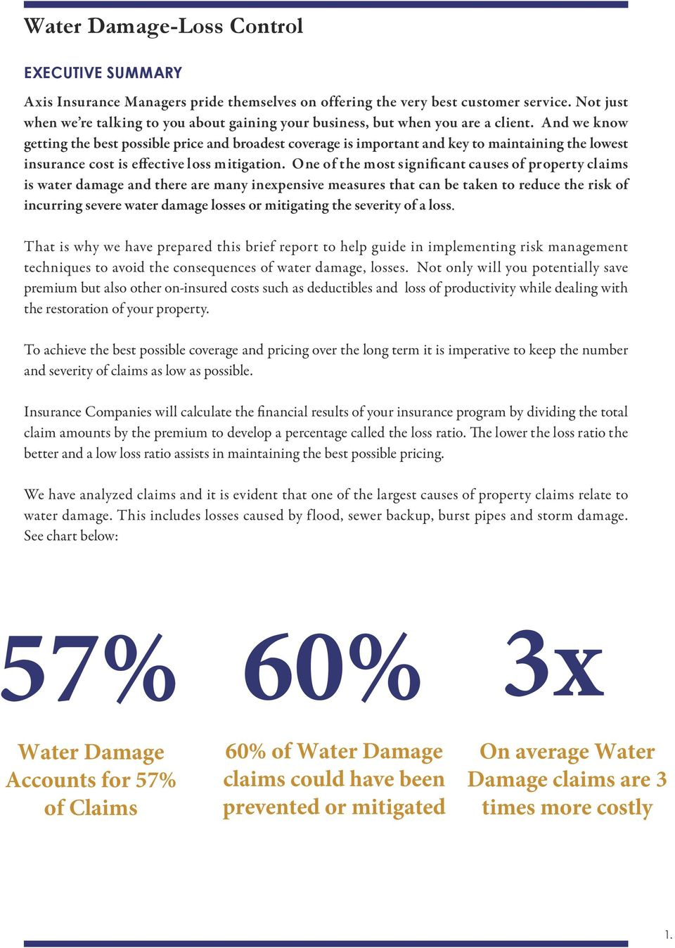 One of the most significant causes of property claims is water damage and there are many inexpensive measures that can be taken to reduce the risk of incurring severe water damage losses or