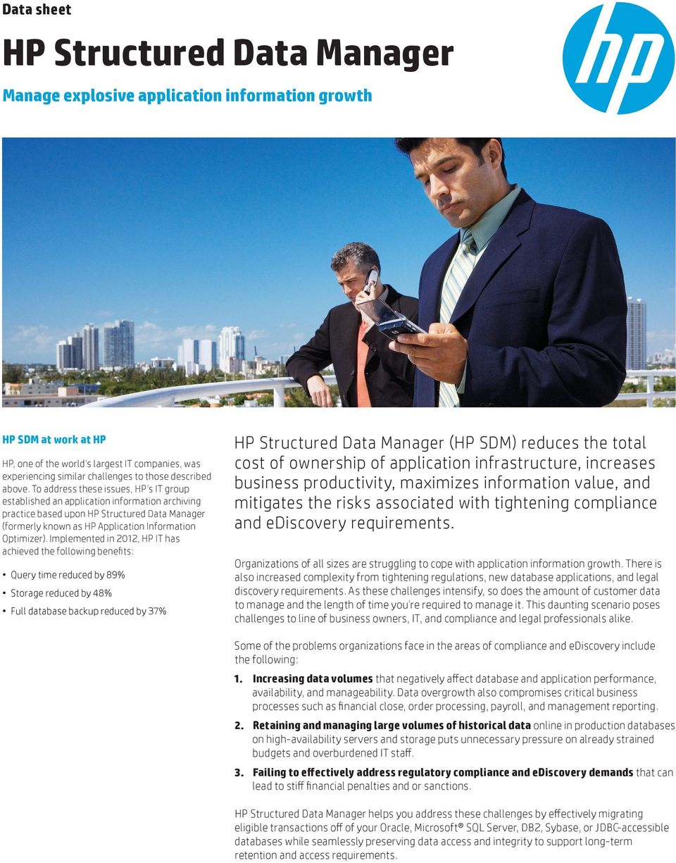 To address these issues, HP s IT group established an application information archiving practice based upon HP Structured Data Manager (formerly known as HP Application Information Optimizer).