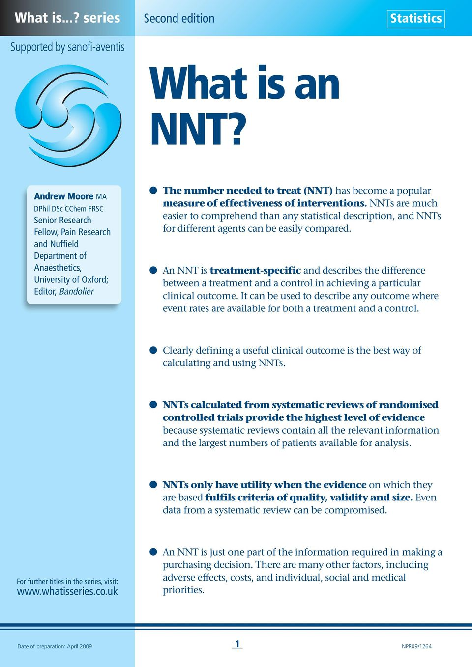 a popular measure of effectiveness of interventions. NNTs are much easier to comprehend than any statistical description, and NNTs for different agents can be easily compared.