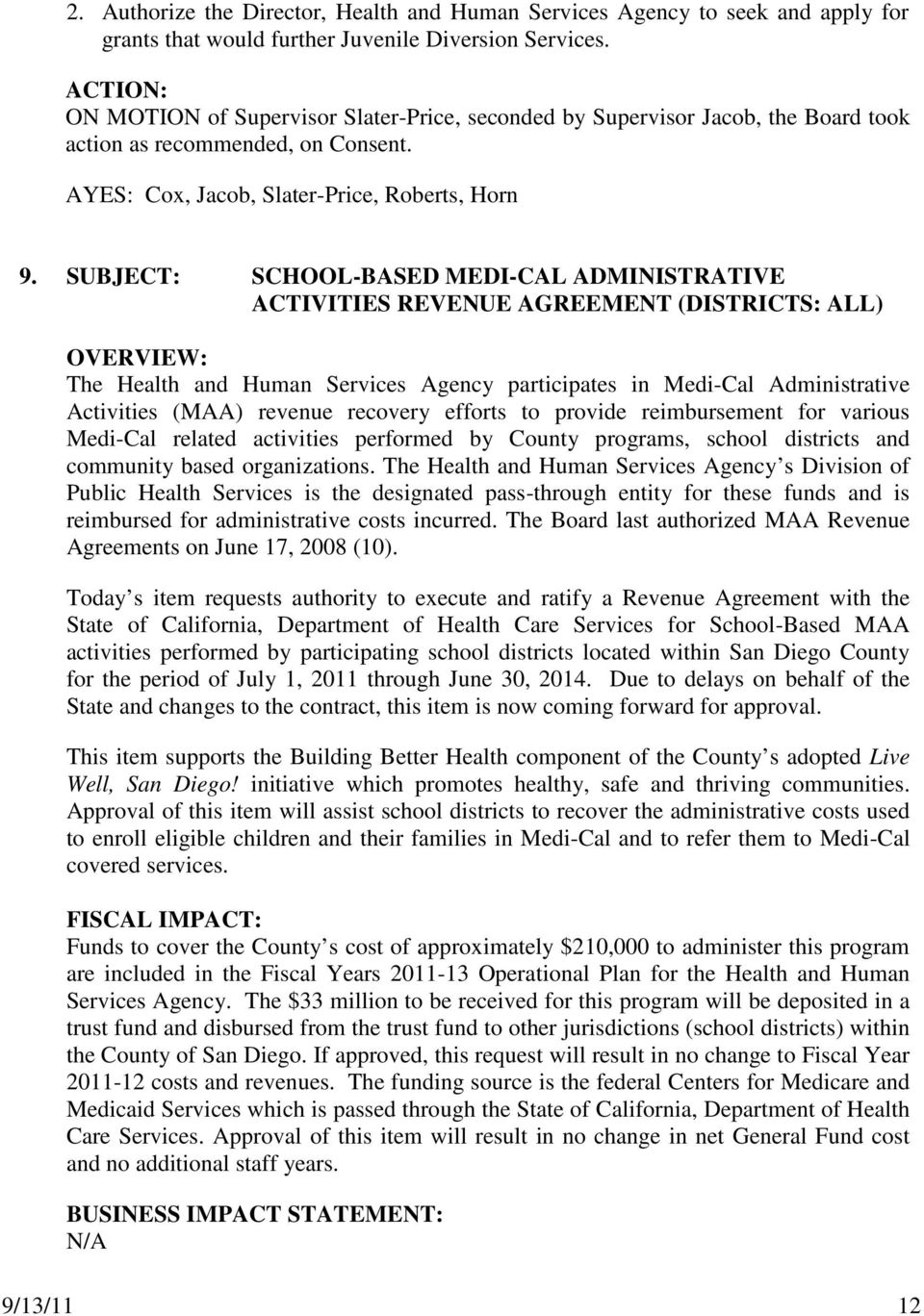 SUBJECT: SCHOOL-BASED MEDI-CAL ADMINISTRATIVE ACTIVITIES REVENUE AGREEMENT (DISTRICTS: ALL) The Health and Human Services Agency participates in Medi-Cal Administrative Activities (MAA) revenue
