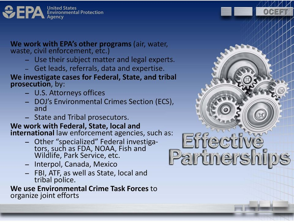 We work with Federal, State, local and international law enforcement agencies, such as: Other specialized Federal investigators, such as FDA, NOAA, Fish and