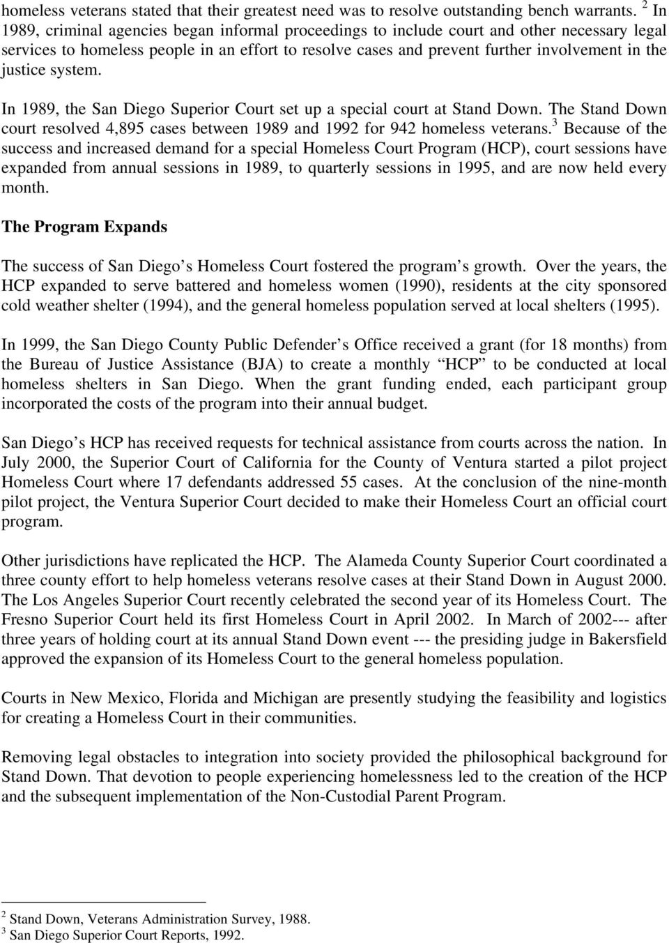 justice system. In 1989, the San Diego Superior Court set up a special court at Stand Down. The Stand Down court resolved 4,895 cases between 1989 and 1992 for 942 homeless veterans.