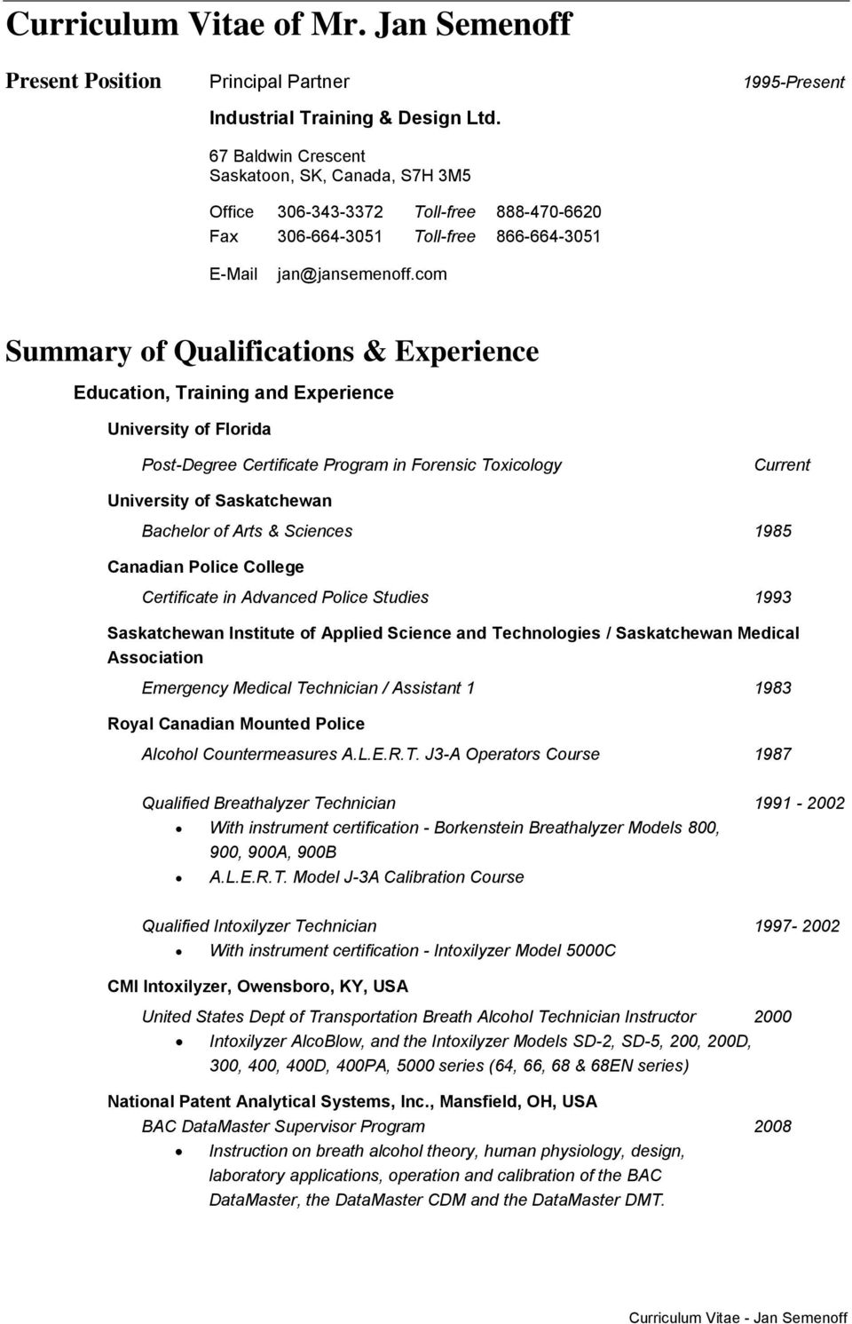 com Summary of Qualifications & Experience Education, Training and Experience University of Florida Post-Degree Certificate Program in Forensic Toxicology Current University of Saskatchewan Bachelor