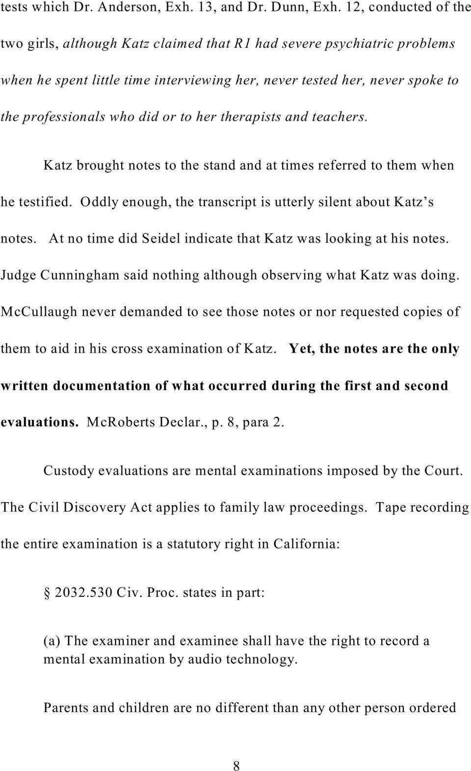 to her therapists and teachers. Katz brought notes to the stand and at times referred to them when he testified. Oddly enough, the transcript is utterly silent about Katz s notes.