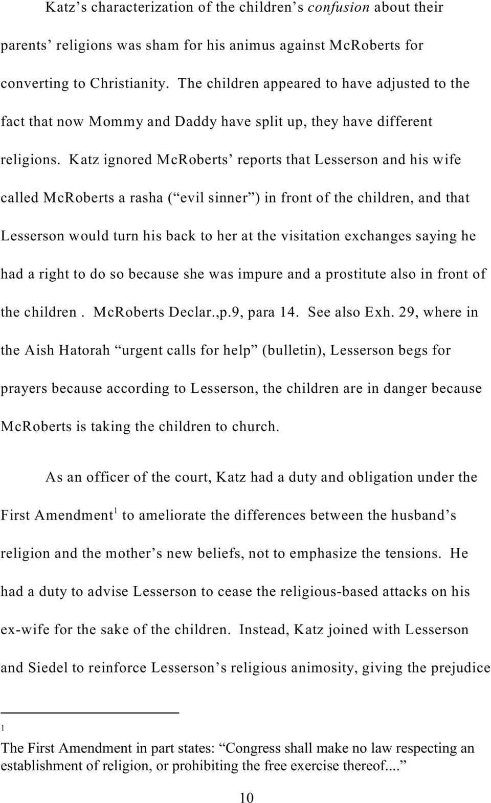Katz ignored McRoberts reports that Lesserson and his wife called McRoberts a rasha ( evil sinner ) in front of the children, and that Lesserson would turn his back to her at the visitation exchanges