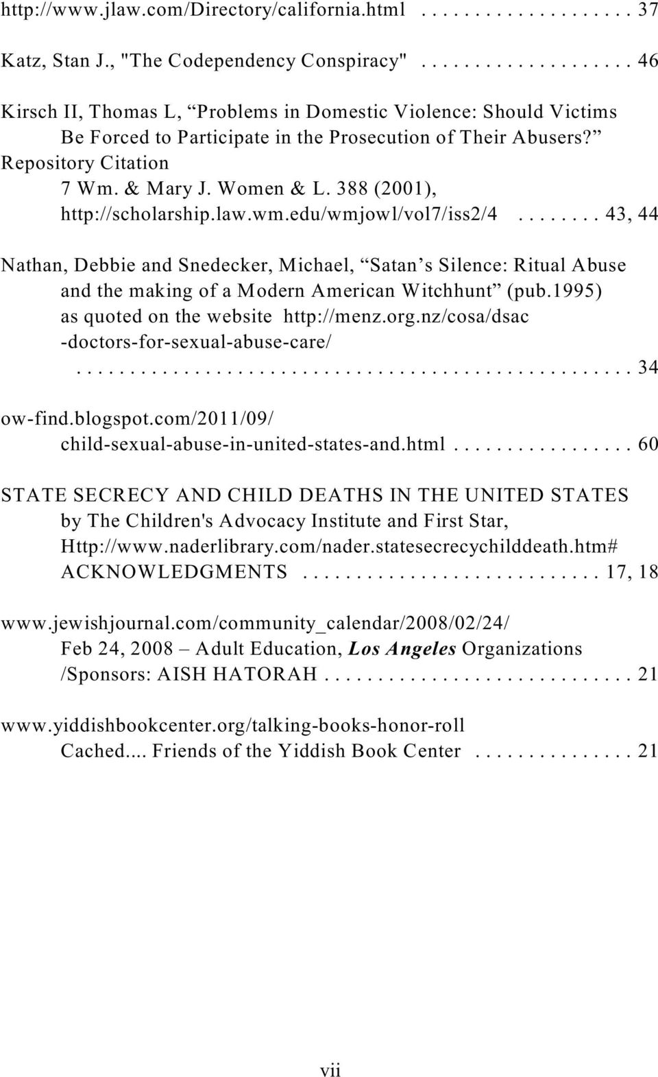 388 (2001), http://scholarship.law.wm.edu/wmjowl/vol7/iss2/4........ 43, 44 Nathan, Debbie and Snedecker, Michael, Satan s Silence: Ritual Abuse and the making of a Modern American Witchhunt (pub.