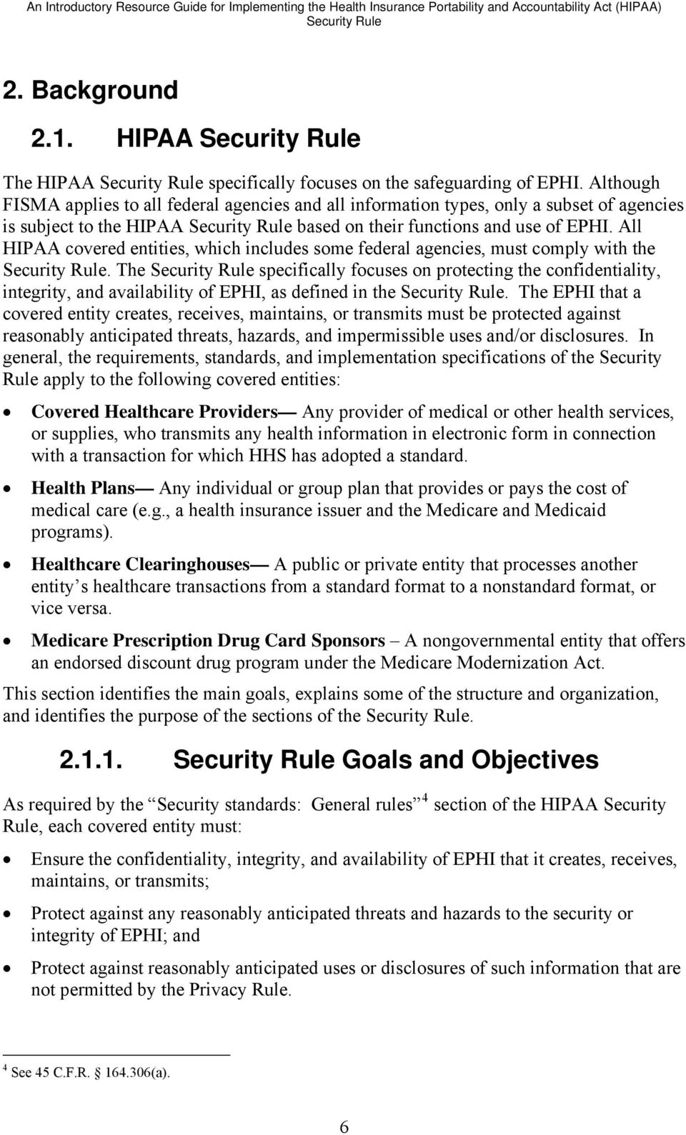 Although FISMA applies to all federal agencies and all information types, only a subset of agencies is subject to the HIPAA Security Rule based on their functions and use of EPHI.