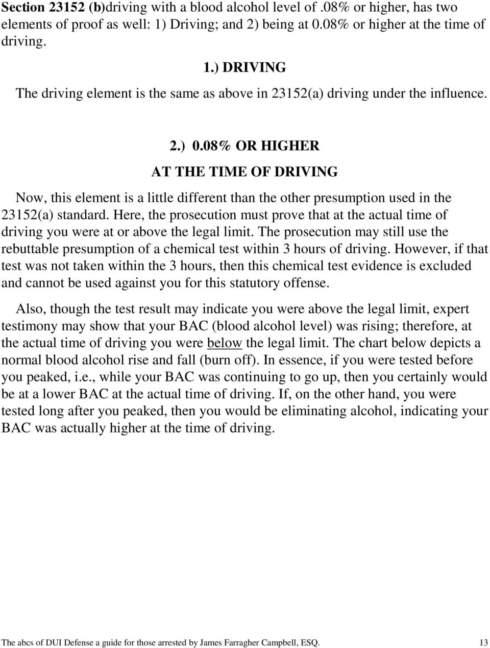 Here, the prosecution must prove that at the actual time of driving you were at or above the legal limit.