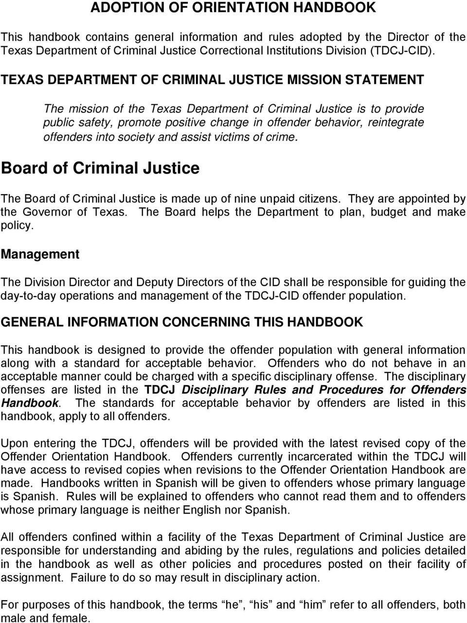 offenders into society and assist victims of crime. Board of Criminal Justice The Board of Criminal Justice is made up of nine unpaid citizens. They are appointed by the Governor of Texas.