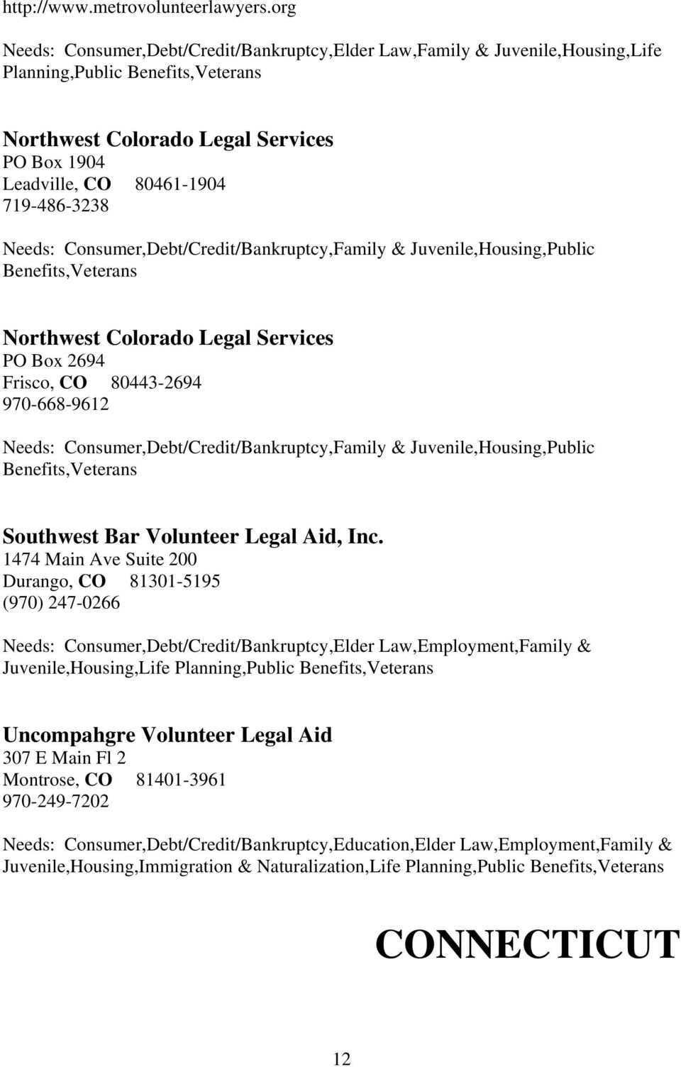 719-486-3238 Needs: Consumer,Debt/Credit/Bankruptcy,Family & Juvenile,Housing,Public Benefits,Veterans Northwest Colorado Legal Services PO Box 2694 Frisco, CO 80443-2694 970-668-9612 Needs: