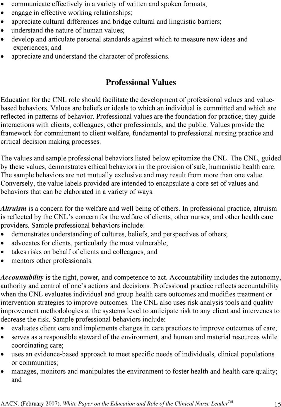Professional Values Education for the CNL role should facilitate the development of professional values and valuebased behaviors.