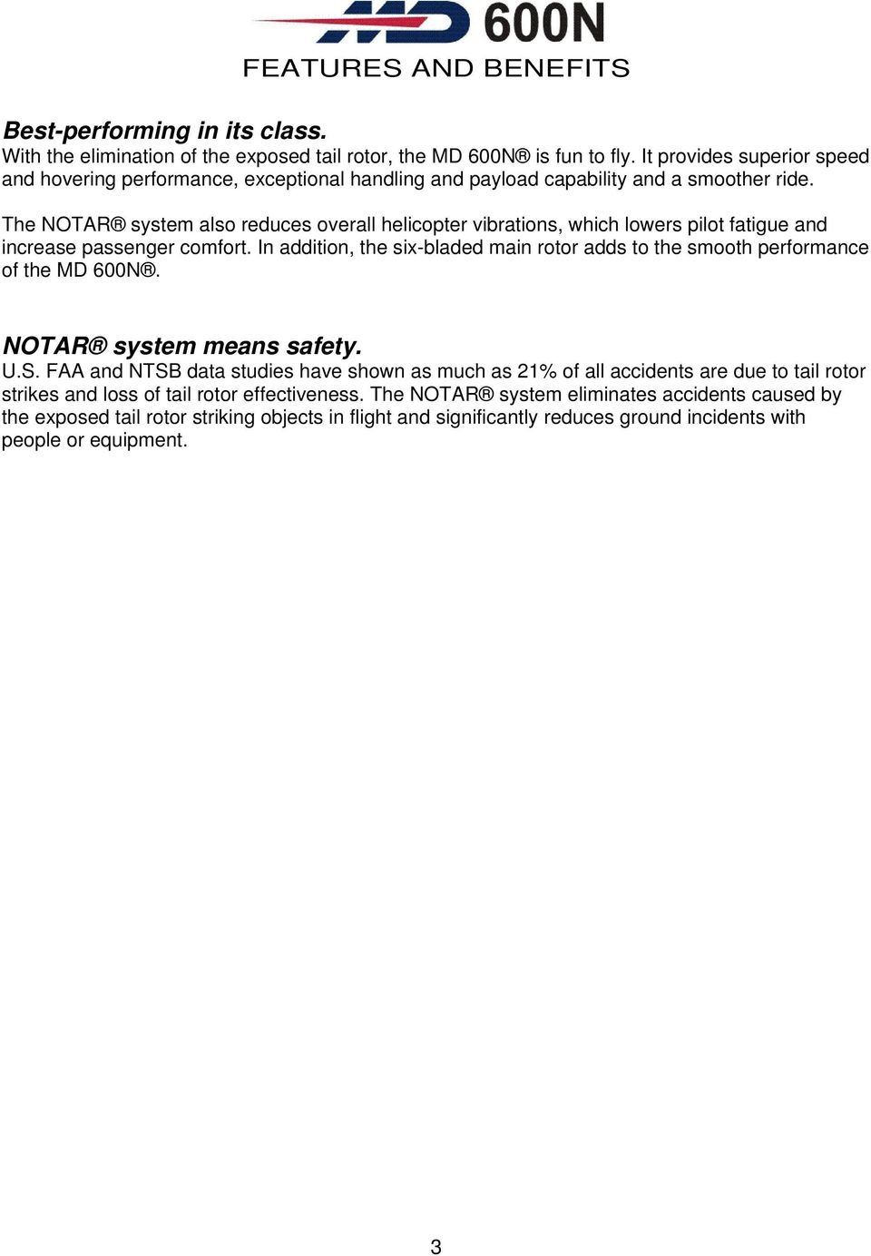 The NOTAR system also reduces overall helicopter vibrations, which lowers pilot fatigue and increase passenger comfort.