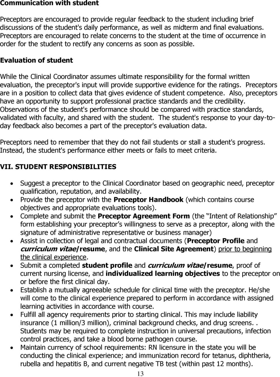Evaluation of student While the Clinical Coordinator assumes ultimate responsibility for the formal written evaluation, the preceptor's input will provide supportive evidence for the ratings.