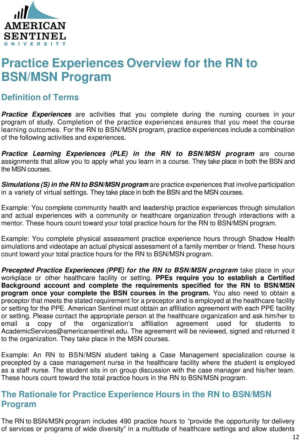 For the RN to BSN/MSN program, practice experiences include a combination of the following activities and experiences.