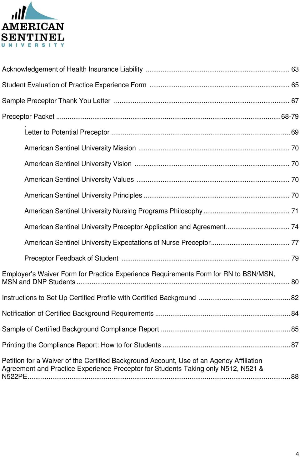 .. 70 American Sentinel University Principles... 70 American Sentinel University Nursing Programs Philosophy... 71 American Sentinel University Preceptor Application and Agreement.