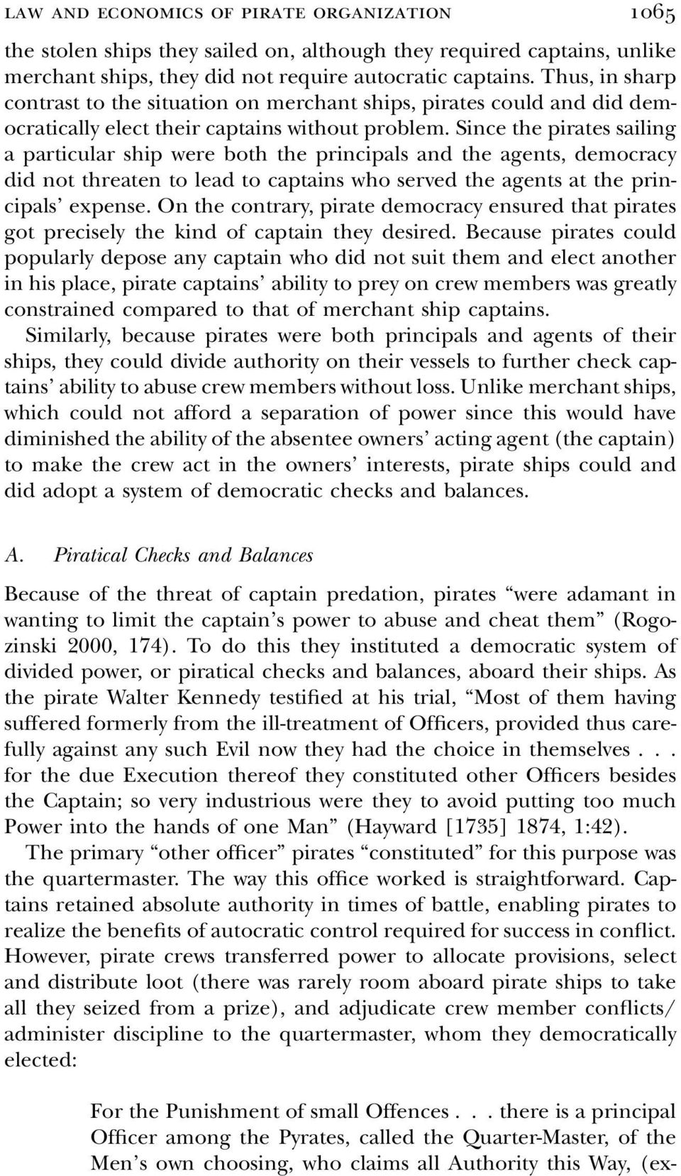 Since the pirates sailing a particular ship were both the principals and the agents, democracy did not threaten to lead to captains who served the agents at the principals expense.