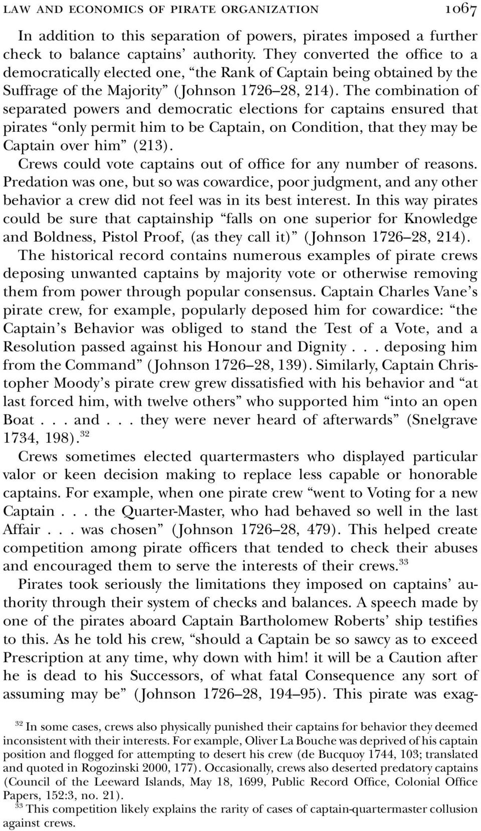 The combination of separated powers and democratic elections for captains ensured that pirates only permit him to be Captain, on Condition, that they may be Captain over him (213).