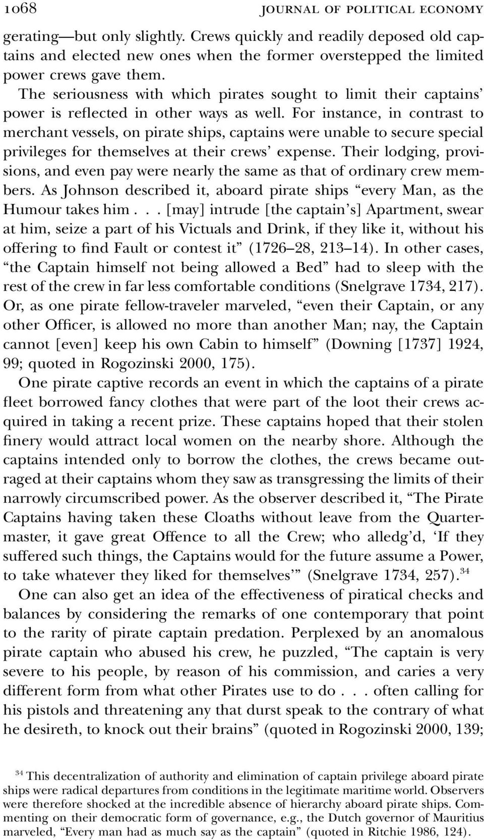 For instance, in contrast to merchant vessels, on pirate ships, captains were unable to secure special privileges for themselves at their crews expense.