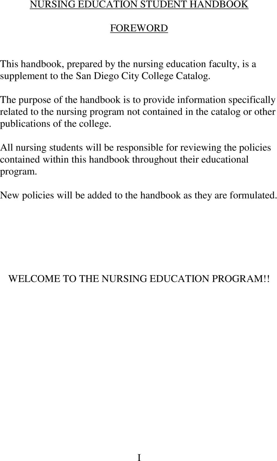 The purpose of the handbook is to provide information specifically related to the nursing program not contained in the catalog or other