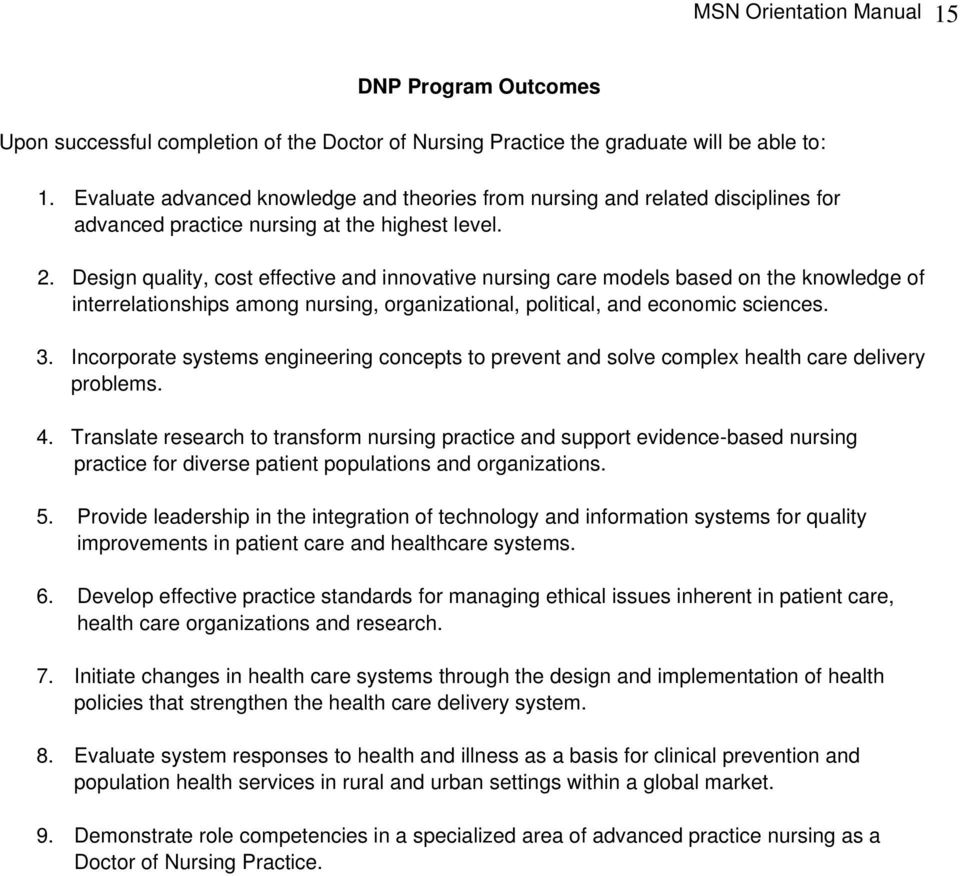 . Design quality, cost effective and innovative nursing care models based on the knowledge of interrelationships among nursing, organizational, political, and economic sciences.