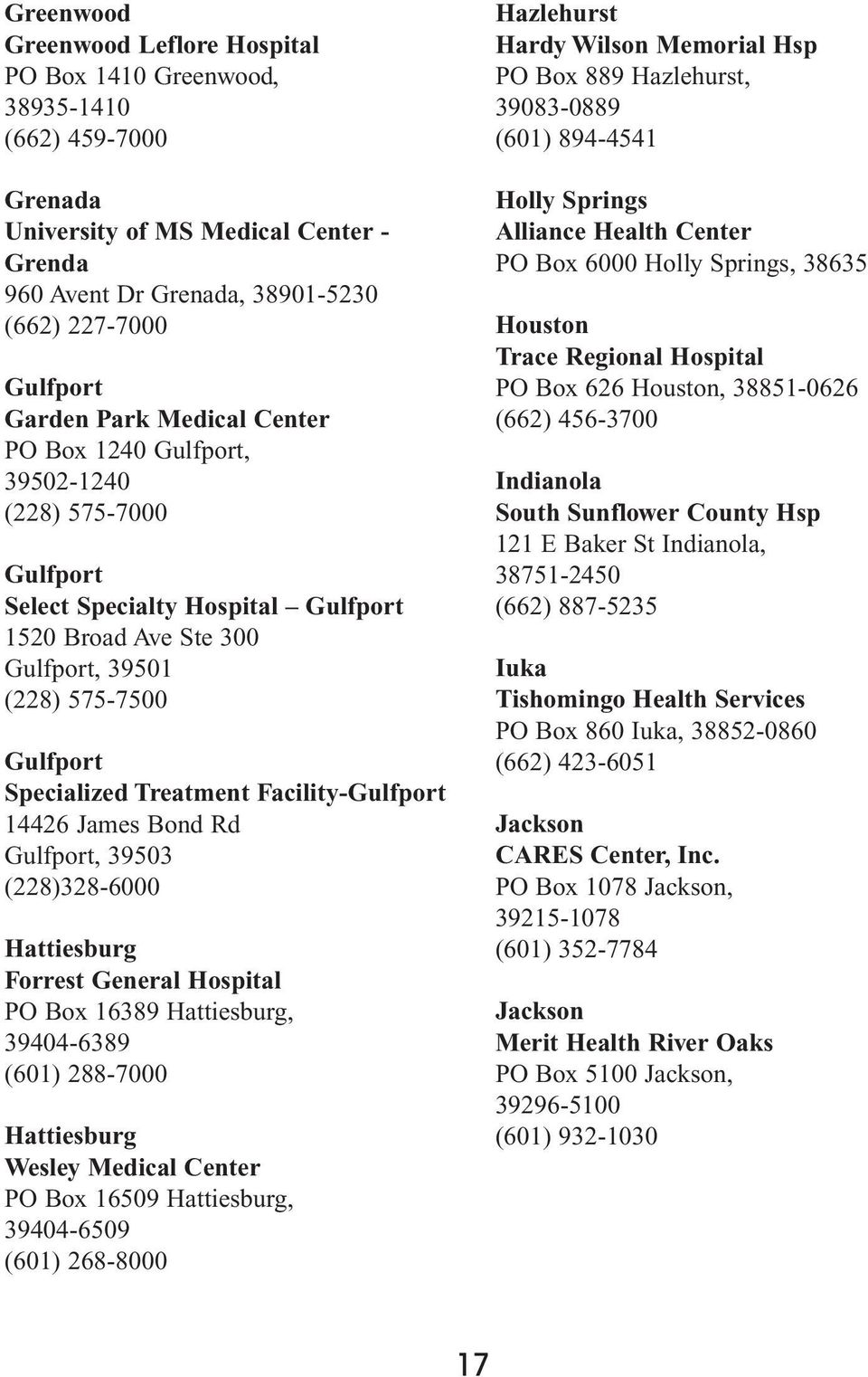 Facility-Gulfport 14426 James Bond Rd Gulfport, 39503 (228)328-6000 Hattiesburg Forrest General Hospital PO Box 16389 Hattiesburg, 39404-6389 (601) 288-7000 Hattiesburg Wesley Medical Center PO Box