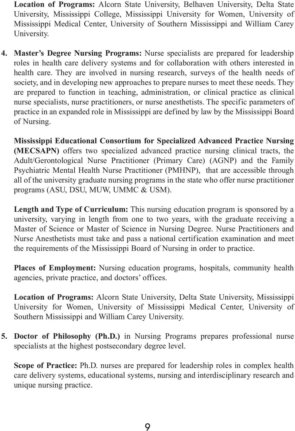 Master s Degree Nursing Programs: Nurse specialists are prepared for leadership roles in health care delivery systems and for collaboration with others interested in health care.