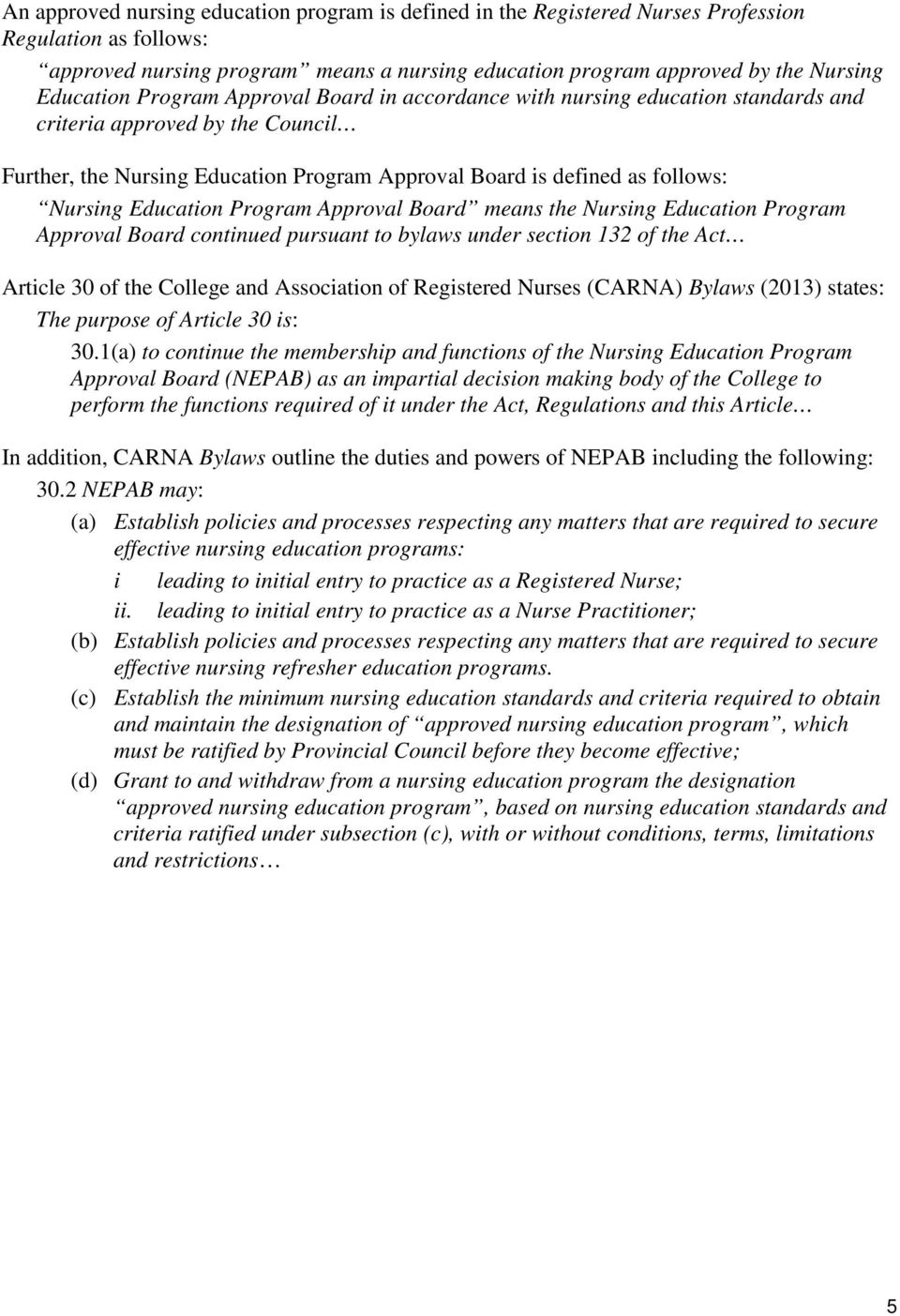 Nursing Education Program Approval Board means the Nursing Education Program Approval Board continued pursuant to bylaws under section 132 of the Act Article 30 of the College and Association of