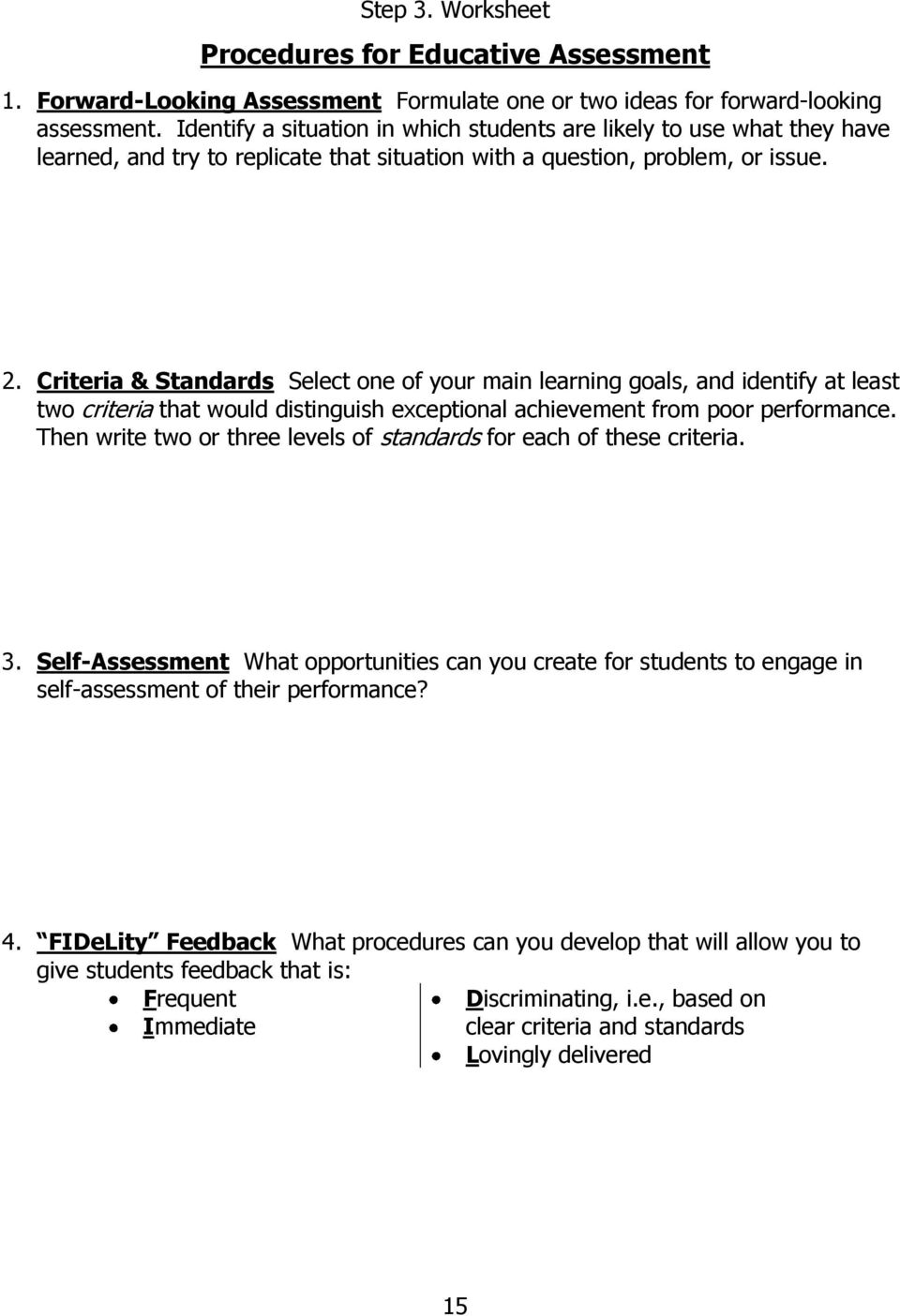 Criteria & Standards Select one of your main learning goals, and identify at least two criteria that would distinguish exceptional achievement from poor performance.