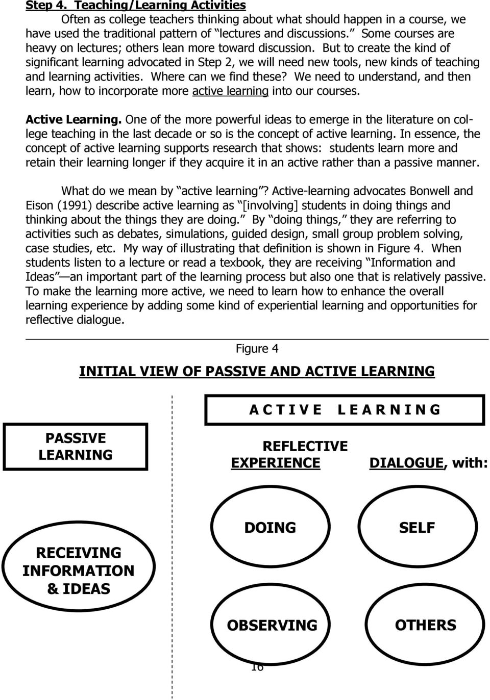 But to create the kind of significant learning advocated in Step 2, we will need new tools, new kinds of teaching and learning activities. Where can we find these?