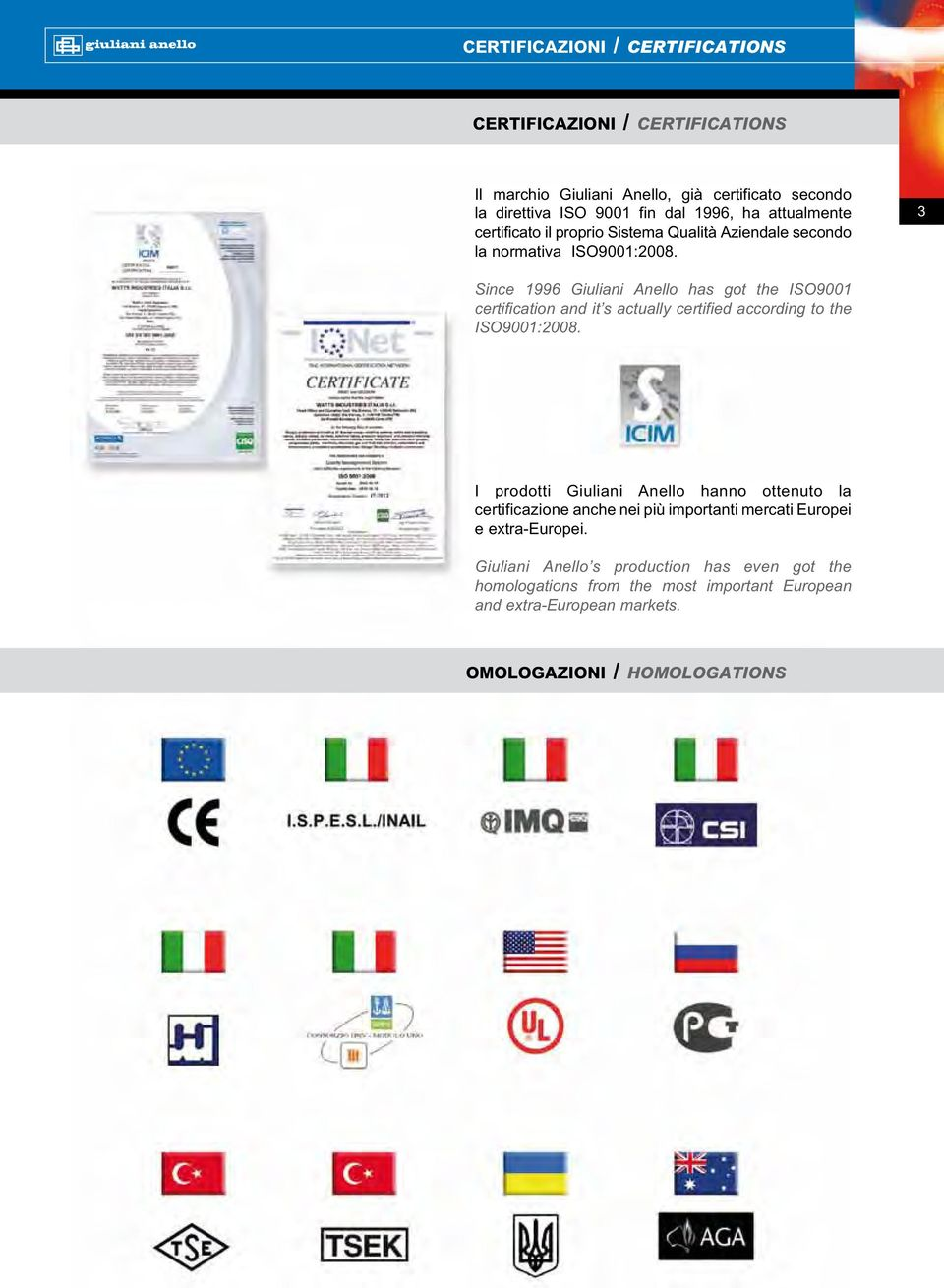 3 Since 996 Giuliani Anello has got the ISO900 certification and it s actually certified according to the ISO900:2008.
