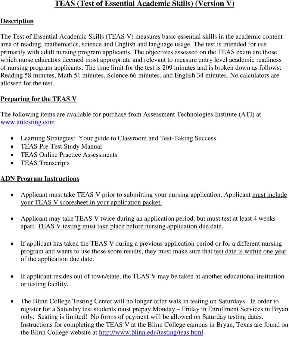 The objectives assessed on the TEAS exam are those which nurse educators deemed most appropriate and relevant to measure entry level academic readiness of nursing program applicants.
