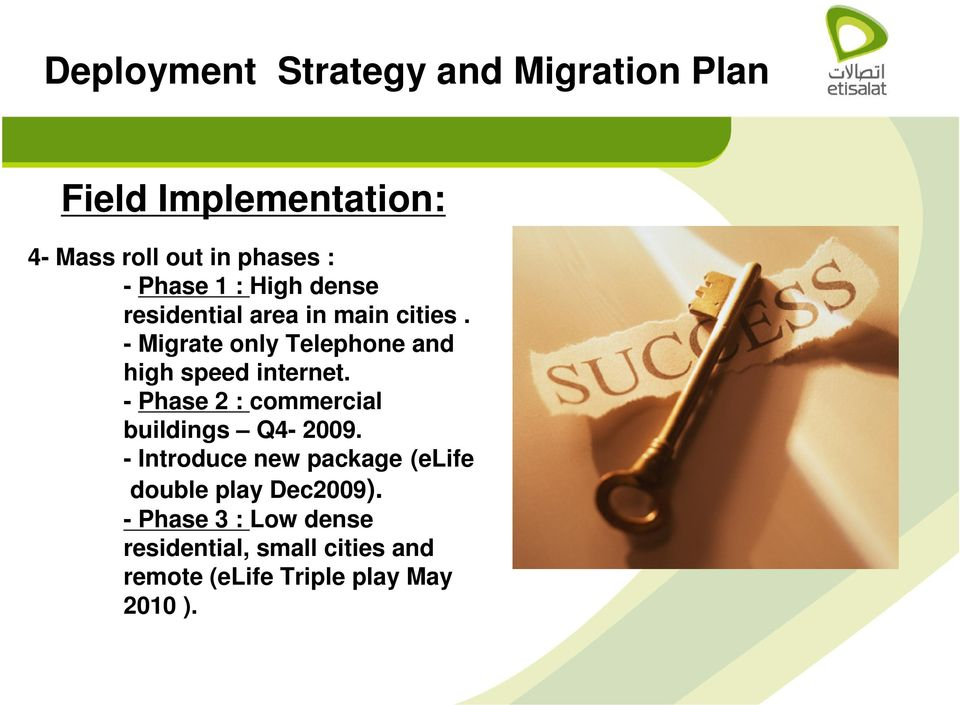 - Migrate only Telephone and high speed internet. - Phase 2 : commercial buildings Q4-2009.