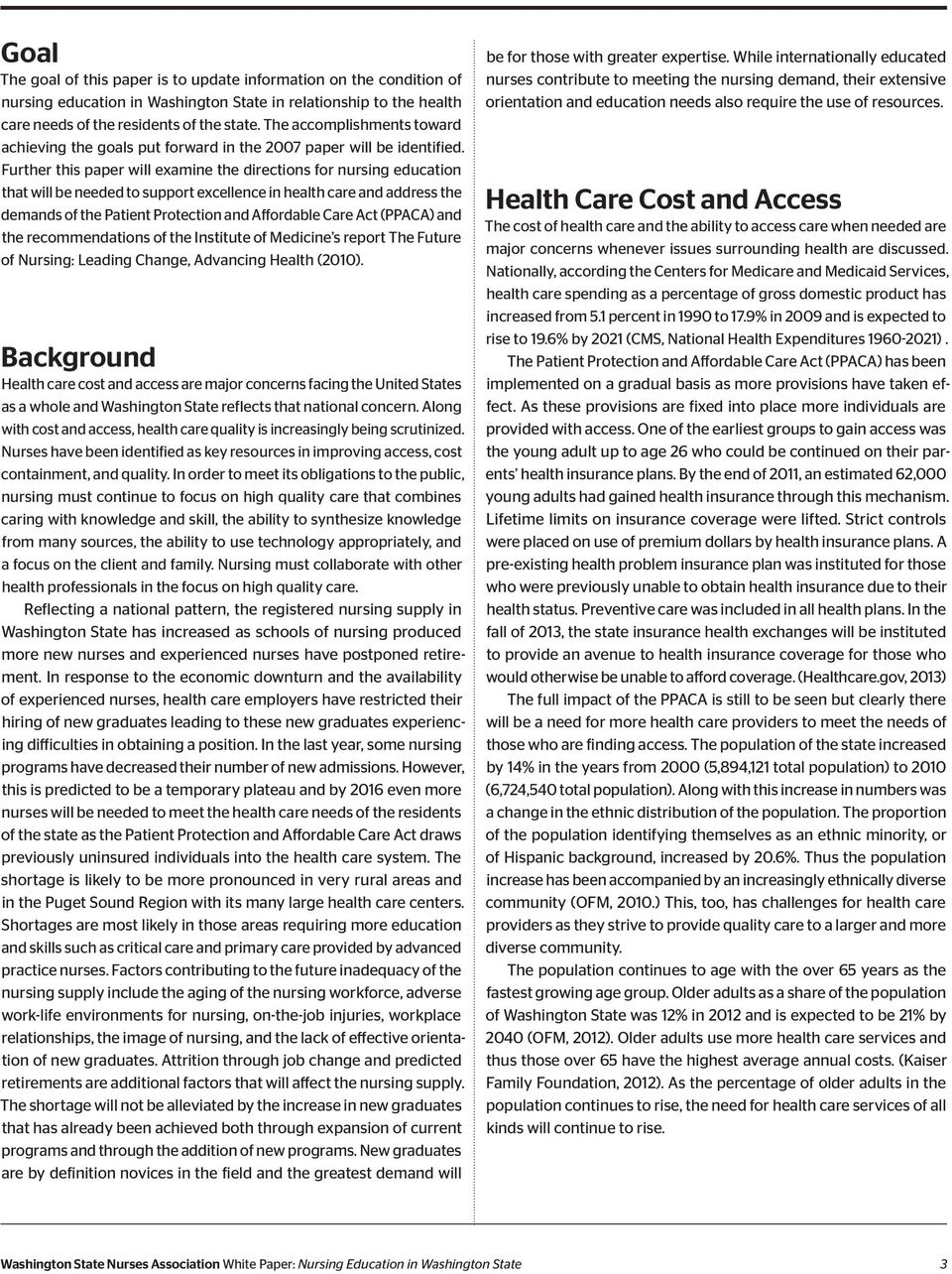 Further this paper will examine the directions for nursing education that will be needed to support excellence in health care and address the demands of the Patient Protection and Affordable Care Act