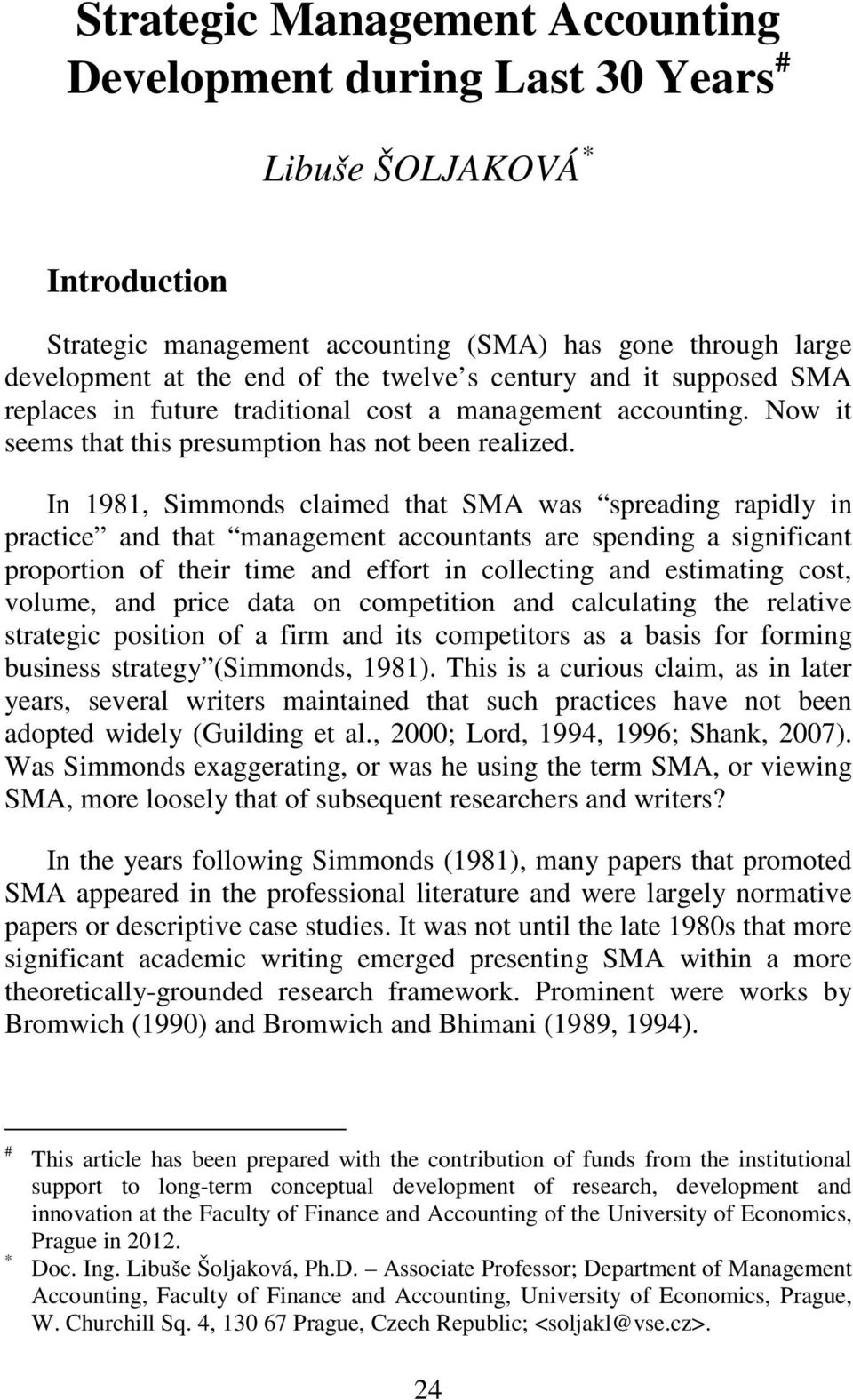 In 1981, Simmonds claimed that SMA was spreading rapidly in practice and that management accountants are spending a significant proportion of their time and effort in collecting and estimating cost,