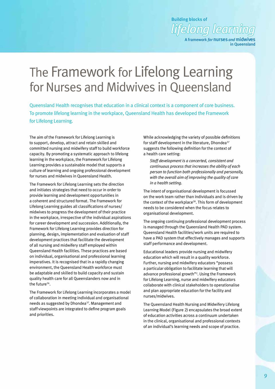 The aim of the Framework for Lifelong Learning is to support, develop, attract and retain skilled and committed nursing and midwifery staff to build workforce capacity.
