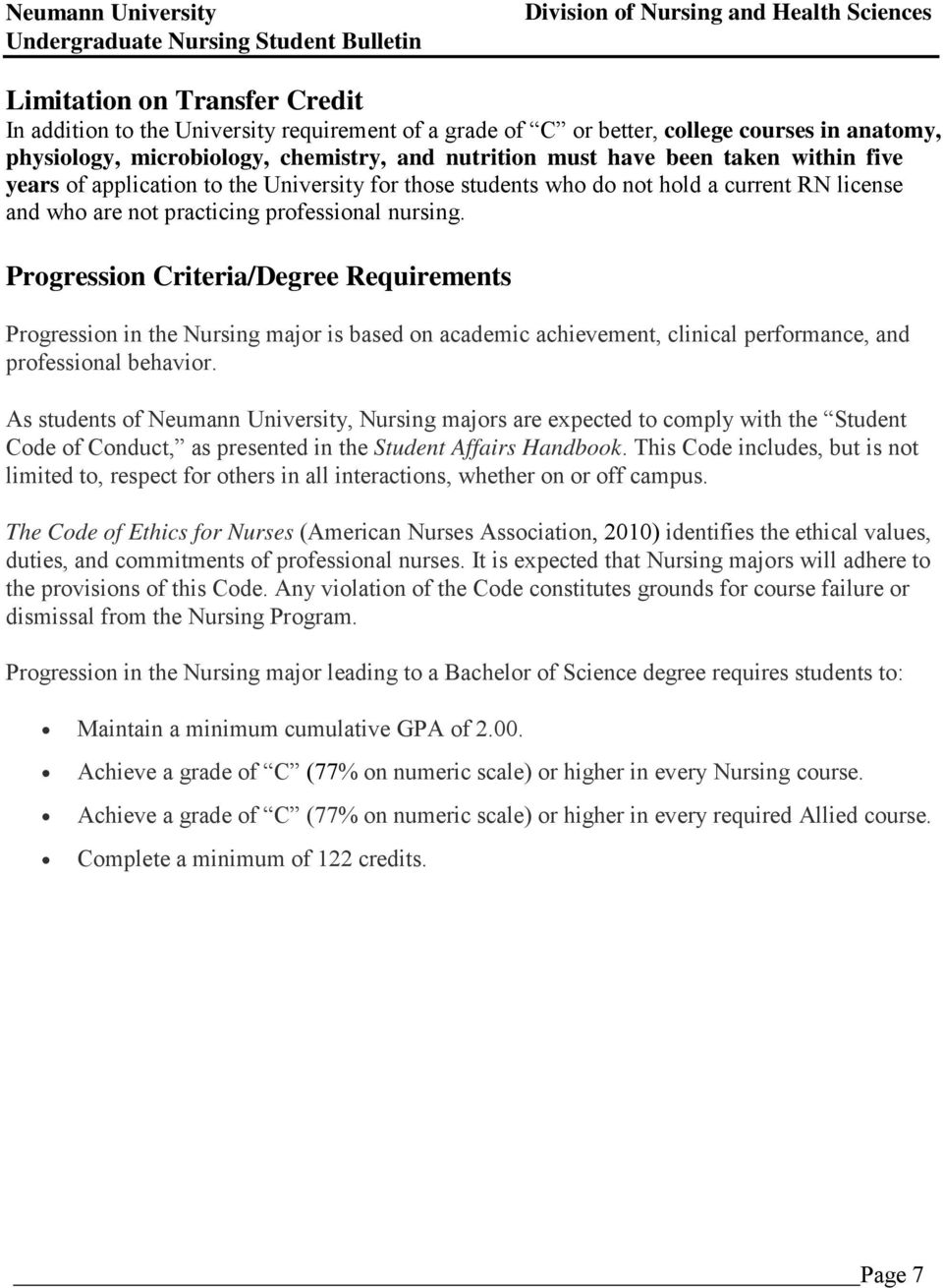 Progression Criteria/Degree Requirements Progression in the Nursing major is based on academic achievement, clinical performance, and professional behavior.