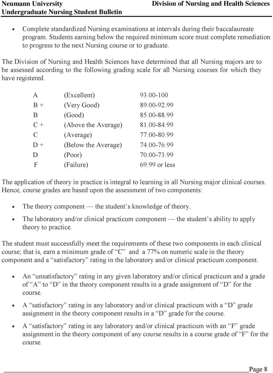 The have determined that all Nursing majors are to be assessed according to the following grading scale for all Nursing courses for which they have registered. A (Excellent) 93.