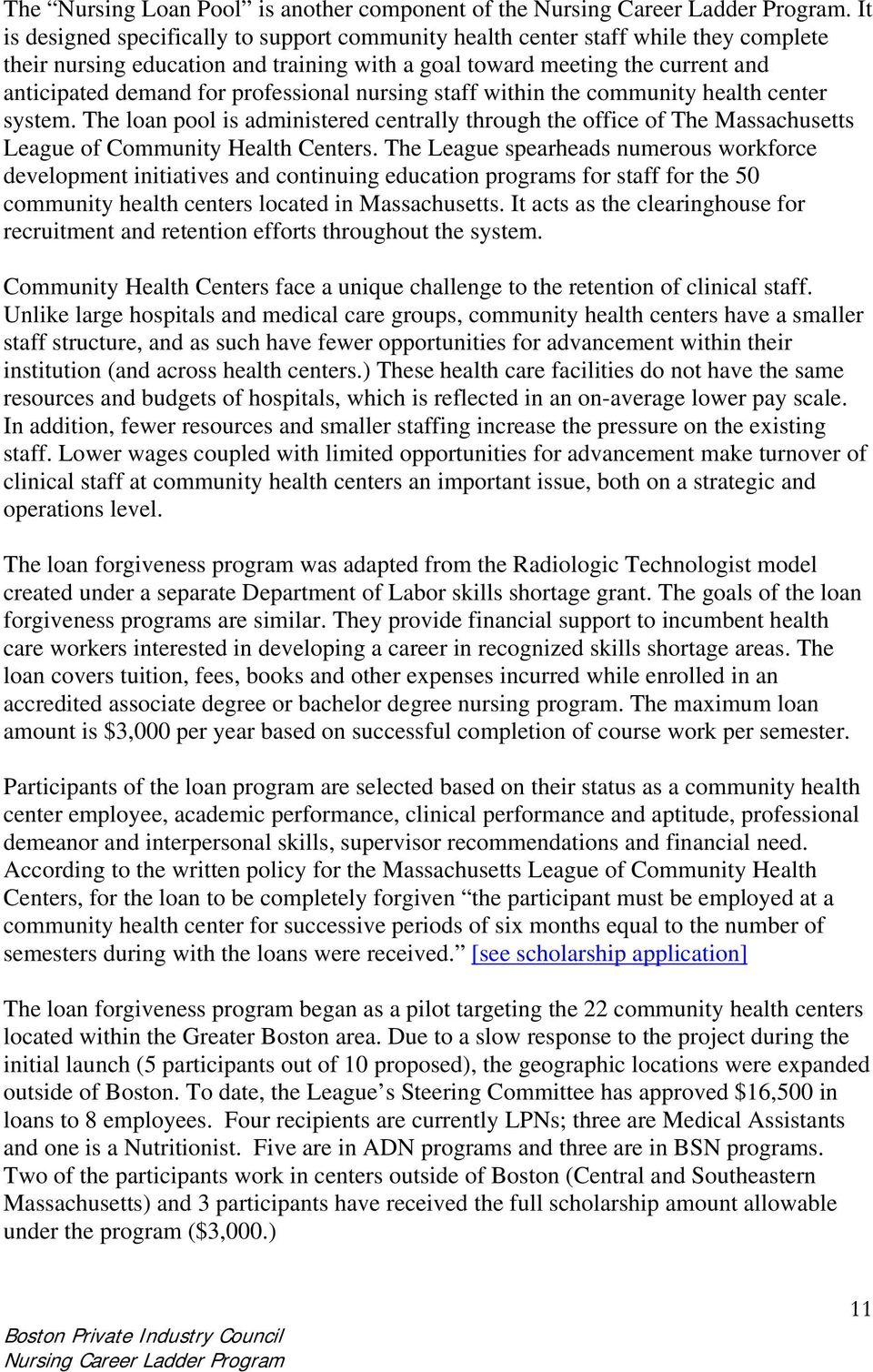 professional nursing staff within the community health center system. The loan pool is administered centrally through the office of The Massachusetts League of Community Health Centers.