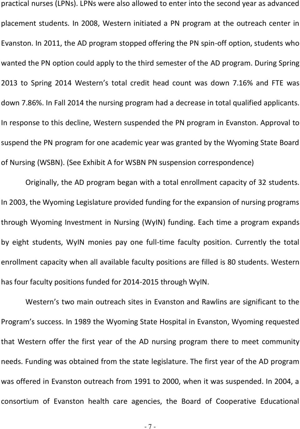 During Spring 2013 to Spring 2014 Western s total credit head count was down 7.16% and FTE was down 7.86%. In Fall 2014 the nursing program had a decrease in total qualified applicants.