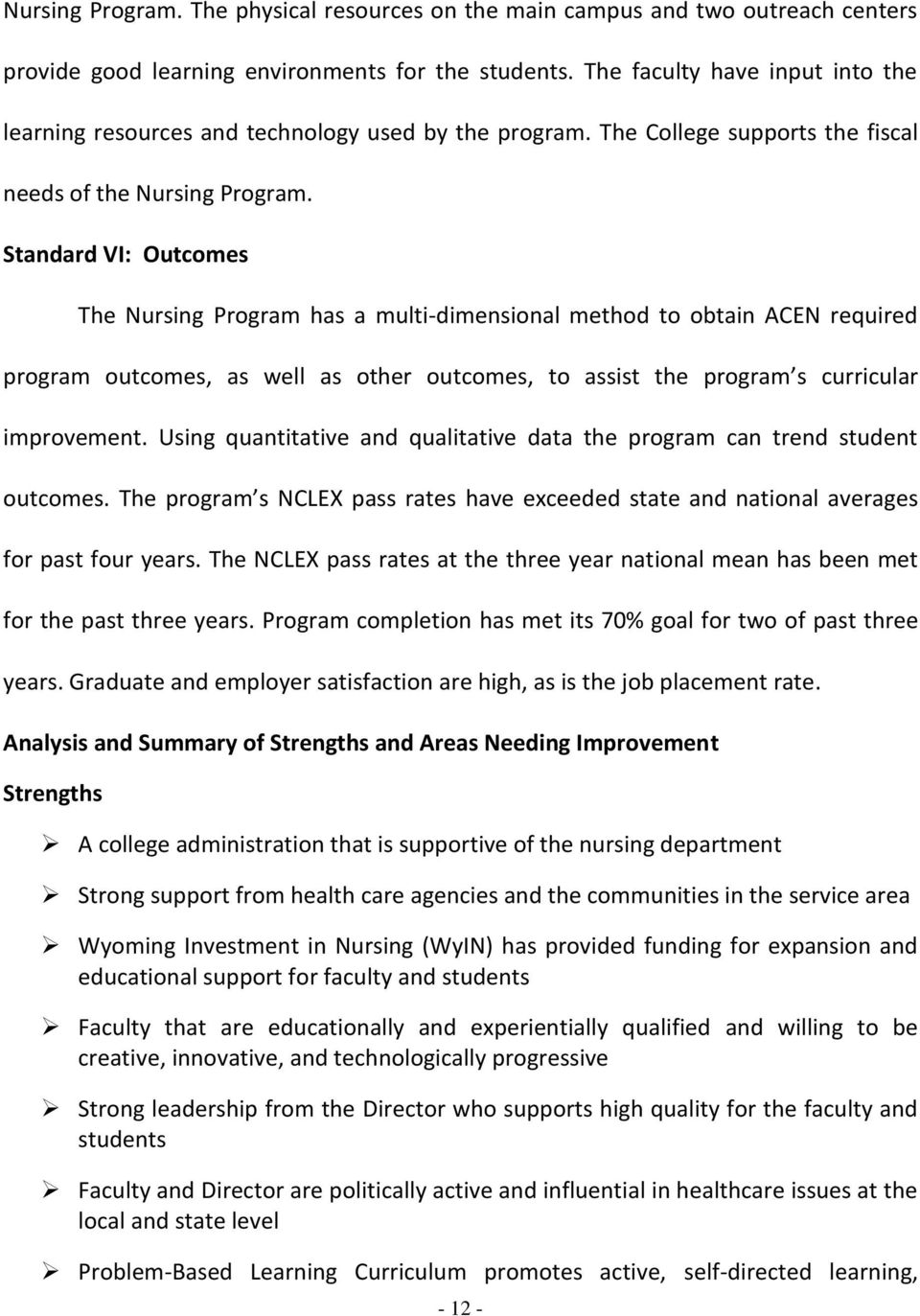 Standard VI: Outcomes The Nursing Program has a multi-dimensional method to obtain ACEN required program outcomes, as well as other outcomes, to assist the program s curricular improvement.