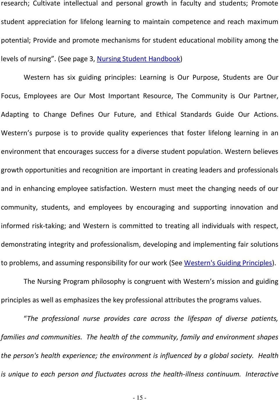 (See page 3, Nursing Student Handbook) Western has six guiding principles: Learning is Our Purpose, Students are Our Focus, Employees are Our Most Important Resource, The Community is Our Partner,